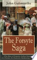 The Forsyte Saga (The Man of Property, Indian Summer of a Forsyte, In Chancery, Awakening, To Let)