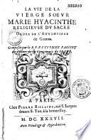 La vie de la vierge Soeur Marie Hyacinthe  religieuse du sacr   ordre de l Annontiade de Gennes  compos  e par le R  P  Estienne Parisot de Villars