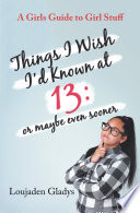 Things I Wish I D Known At 13 Or Maybe Even Sooner