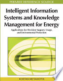 Intelligent Information Systems And Knowledge Management For Energy Applications For Decision Support Usage And Environmental Protection book