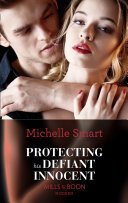 Protecting His Defiant Innocent  Mills   Boon Modern   Bound to a Billionaire  Book 1