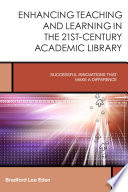 Enhancing Teaching and Learning in the 21st Century Academic Library