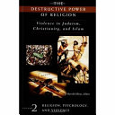 The Destructive Power Of Religion Religion Psychology And Violence
