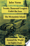 Twenty Thousand Leagues Under the Seas + Around the World in Eighty Days + The Mysterious Island 3 Unabridged Science Fiction Classics, Illustrated