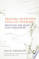 Trauma Sensitive Yoga in Therapy  Bringing the Body into Treatment