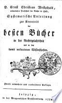 Systematische Anleitung zur Kenntnis der besten B  cher in der Rechtsgelahrtheit und in dem damit verbundenen Wissenschaften