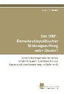 Der ORF - Demokratiepolitischer Bildungsauftrag oder Quote?
