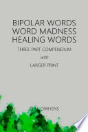 Bipolar Words Word Madness Healing Words  Three Part Compendium with Larger Print