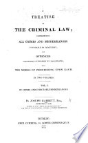 A Treatise On The Criminal Law. In Two Volumes : ...