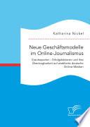 Neue Geschäftsmodelle im Online-Journalismus. Krautreporter – Erfolgsfaktoren und ihre Übertragbarkeit auf etablierte deutsche Online-Medien