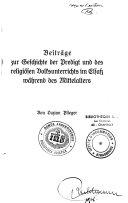 Beiträge zur Geschichte der Predigt und des religiösen Unterreichts im Elsass während der mittelalters