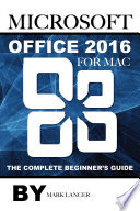 Microsoft Office 2016 for Mac  The Complete Beginner s Guide