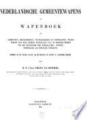 Nederlandsche gemeentewapens of wapenboek der gemeenten, heerlijkheden, waterschappen en corporatiën, welke sedert 1815 deel hebben uitgemaakt van, of behoord hebben tot het Koningrijk der Nederlanden, zoowel Noordelijk als Zuidelijk gedeelte