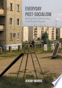 Everyday Post-Socialism : everyday life in a central russian industrial...