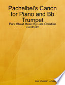 Pachelbel s Canon for Piano and Bb Trumpet   Pure Sheet Music By Lars Christian Lundholm