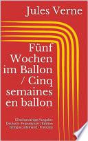 Fünf Wochen im Ballon / Cinq semaines en ballon (Zweisprachige Ausgabe: Deutsch - Französisch / Édition bilingue: allemand - français)