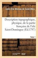 Description Topographique  Physique  de La Partie Francaise de L Isle Saint Domingue