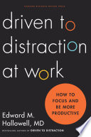Driven to distraction at work : how to focus and be more productive / Edward M. Hallowell, MD.