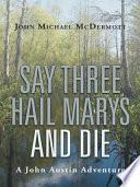 Say Three Hail Marys and Die