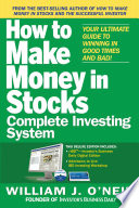 The How to Make Money in Stocks Complete Investing System  Your Ultimate Guide to Winning in Good Times and Bad