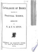 Catalogue of Books Relating to Practical Science Published and Sold by E. & F. N. Spon