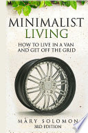 Minimalistic Living  How To Live In A Van And Get Off The Grid