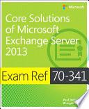 Exam Ref 70 341 Core Solutions of Microsoft Exchange Server 2013  MCSE