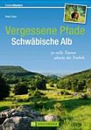 Erlebnis Wandern: Vergessene Pfade Schwäbische Alb