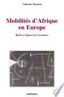 Mobilités d'Afrique en Europe. Récits et figures de l'aventure