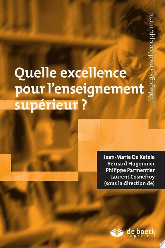 Quelle excellence pour l'enseignement supérieur ? / [sous la direction de] Jean-Marie De Ketele, Bernard Hugonnier, Philippe Parmentier... [et al.].- Louvain-La-Neuve : De Boeck supérieur , DL 2016, cop. 2016