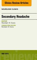Secondary Headache, An Issue of Neurologic Clinics,