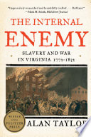 The Internal Enemy: Slavery and War in Virginia, 1772-1832 Free download PDF and Read online