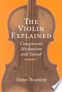 The Violin Explained Mechanics Of The Violin Family In A Very