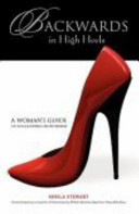 Backwards in High Heels  A Woman s Guide to Succeeding in Business