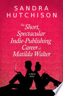 The Short  Spectacular Indie Publishing Career of Matilda Walter