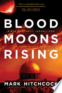Blood moons rising : Bible prophecy, Israel, and the four blood moons / Mark Hitchcock.
