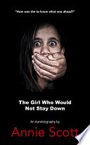 The Girl Who Would Not Stay Down book