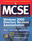 MCSE Windows 2000 Directory Services Administration Study Guide  exam 70 217