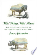 Wild Things  Wild Places