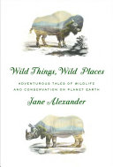 Wild Things, Wild Places World Of Wildlife On Planet Earth As