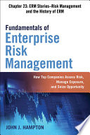 Fundamentals of Enterprise Risk Management Chapter 23  ERM Stories   Risk Management and the History of ERM