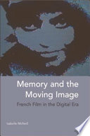 Memory and the Moving Image  French Film in the Digital Era