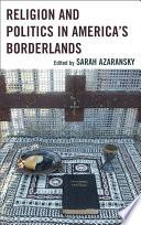 Religion and Politics in America s Borderlands