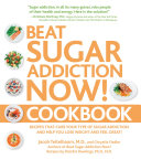 Beat Sugar Addiction Now  Cookbook