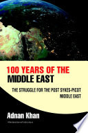 100 Years of the Middle East: The Struggle for the Post Sykes-Picot Middle East