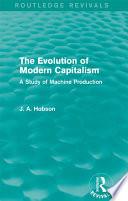 The Evolution of Modern Capitalism  Routledge Revivals