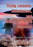 Flying Lessons  Ambulances  and Other Air Force Vignettes And Patients Of The United