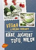 K  se  Joghurt  Tofu  Milch  Vegan und selbstgemacht