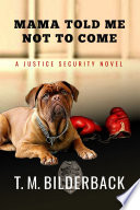 Mama Told Me Not To Come - A Justice Security Novel : a desire to protect others. toss in...