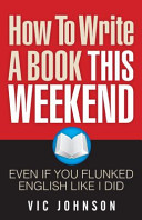 How to Write a Book This Weekend  Even If You Flunked English Like I Did